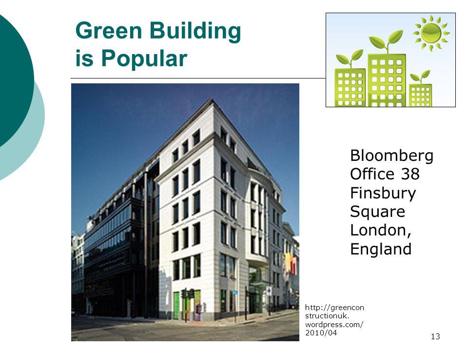 13 Bloomberg Office 38 Finsbury Square London, England Green Building is Popular http://greencon structionuk.