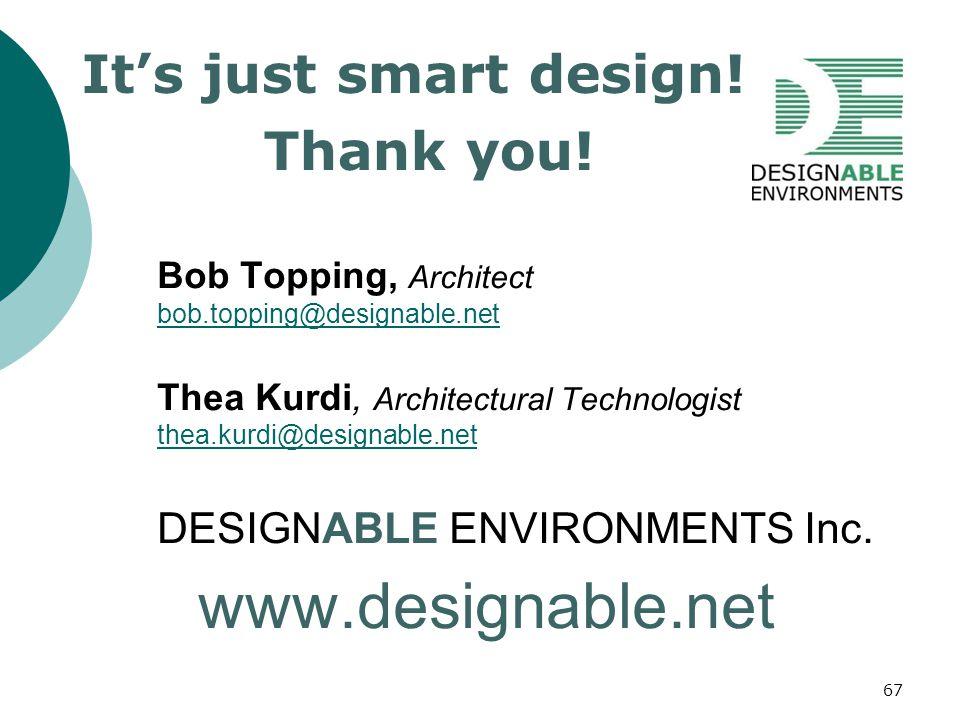 67 Bob Topping, Architect bob.topping@designable.net Thea Kurdi, Architectural Technologist thea.kurdi@designable.net DESIGNABLE ENVIRONMENTS Inc. www