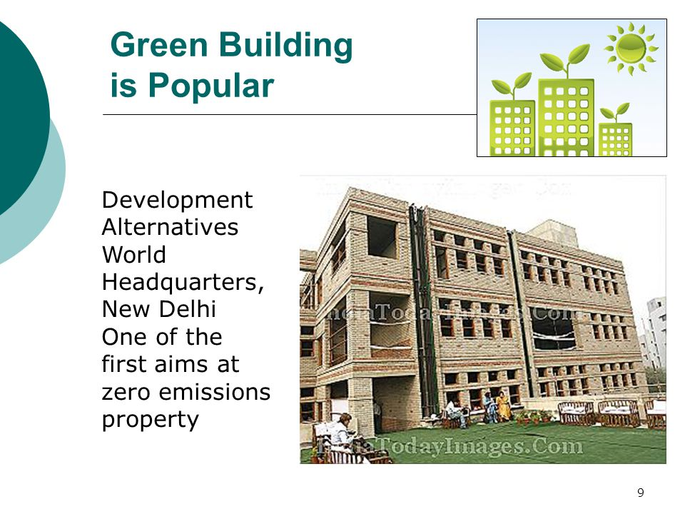 9 Development Alternatives World Headquarters, New Delhi One of the first aims at zero emissions property Green Building is Popular