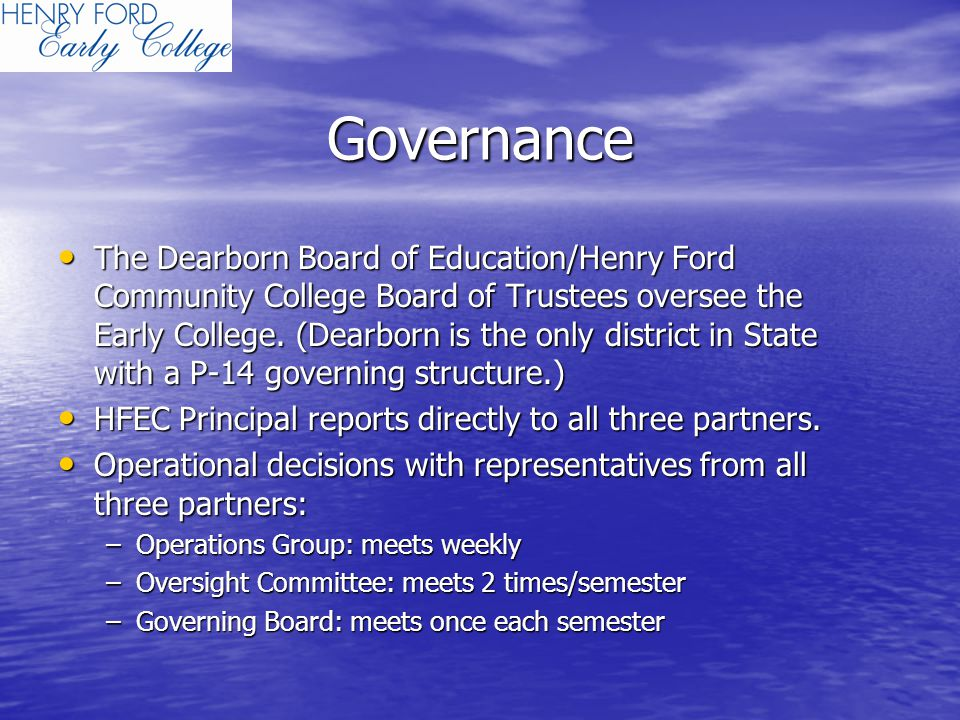 Governance The Dearborn Board of Education/Henry Ford Community College Board of Trustees oversee the Early College.
