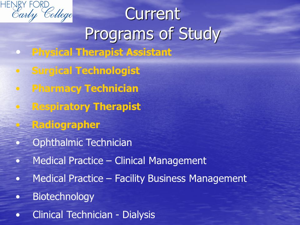 Current Programs of Study Physical Therapist Assistant Surgical Technologist Pharmacy Technician Respiratory Therapist Radiographer Ophthalmic Technician Medical Practice – Clinical Management Medical Practice – Facility Business Management Biotechnology Clinical Technician - Dialysis
