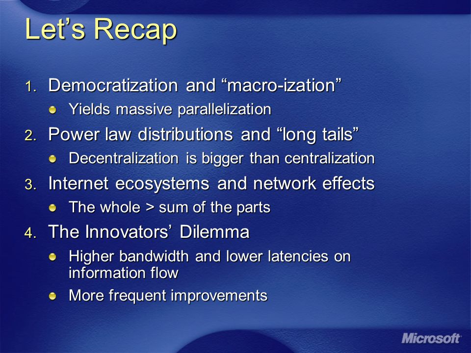 Let's Recap 1. Democratization and macro-ization Yields massive parallelization 2.