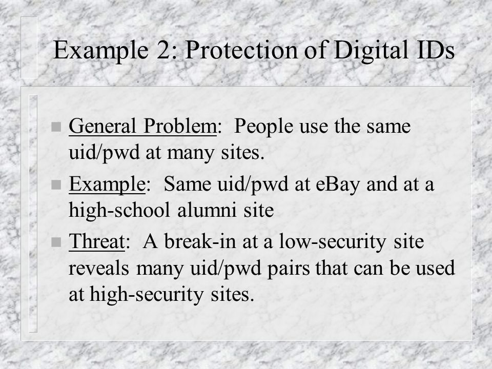 Example 2: Protection of Digital IDs n General Problem: People use the same uid/pwd at many sites.