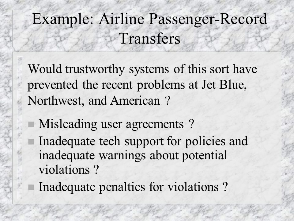 Example: Airline Passenger-Record Transfers n Misleading user agreements .