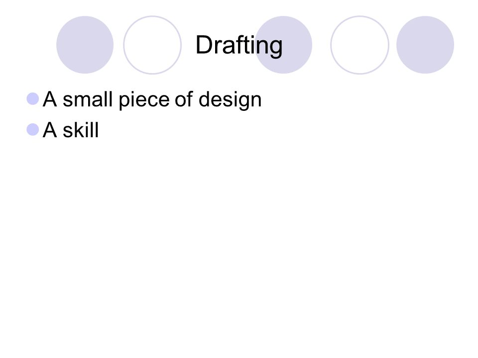 Drafting A small piece of design A skill