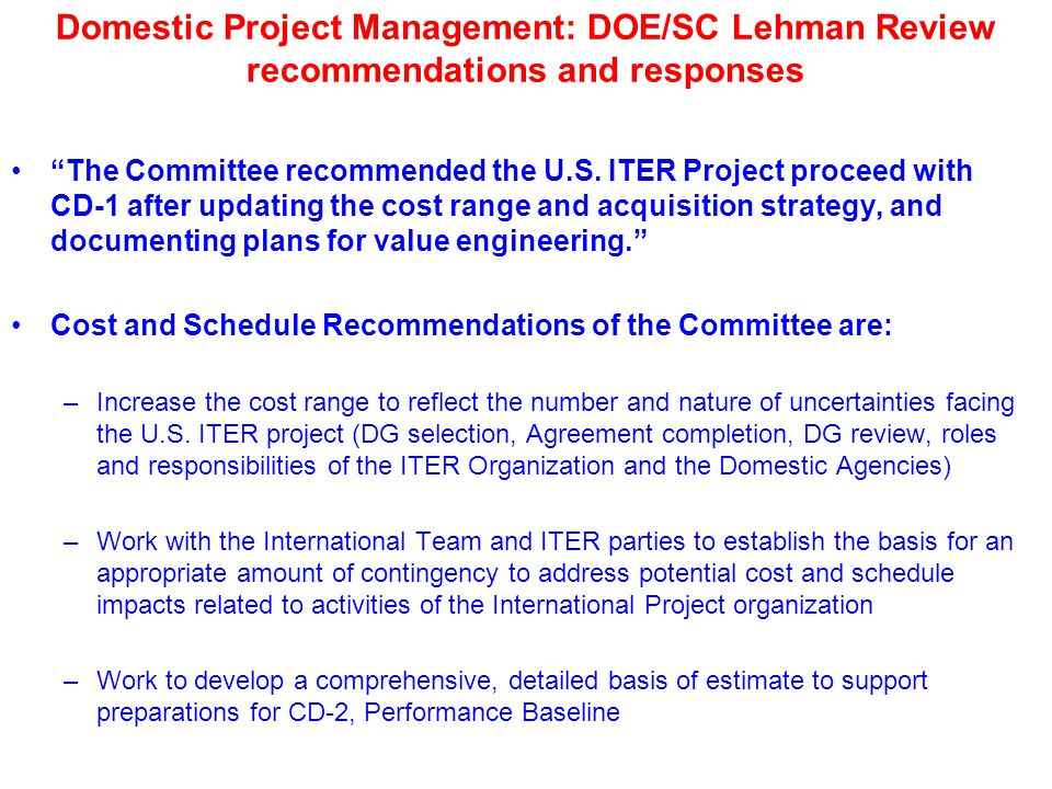 Domestic Project Management: DOE/SC Lehman Review recommendations and responses The Committee recommended the U.S.