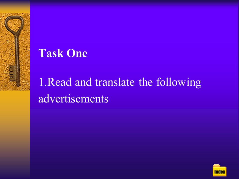 Task One 1.Read and translate the following advertisements
