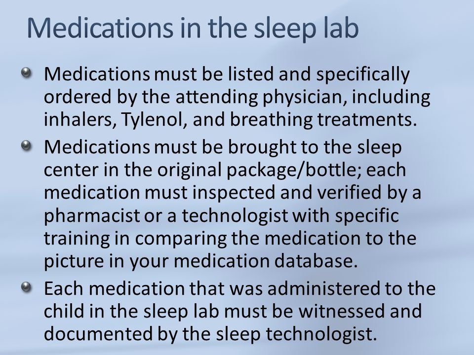 Medications must be listed and specifically ordered by the attending physician, including inhalers, Tylenol, and breathing treatments. Medications mus