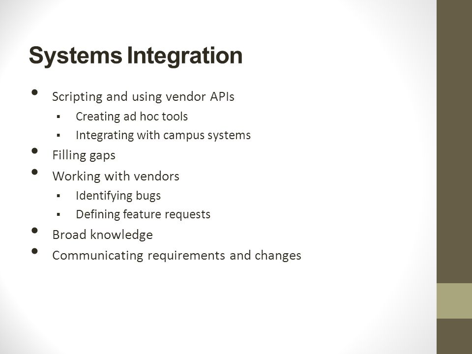 Systems Integration Scripting and using vendor APIs  Creating ad hoc tools  Integrating with campus systems Filling gaps Working with vendors  Iden