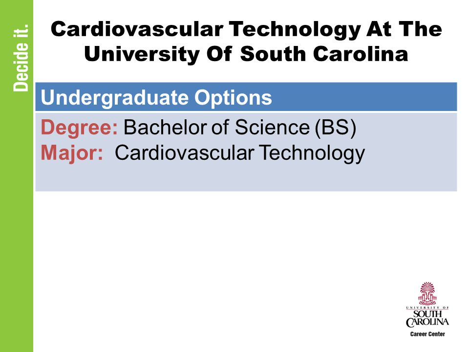 Cardiovascular Technology At The University Of South Carolina Undergraduate Options Degree: Bachelor of Science (BS) Major: Cardiovascular Technology
