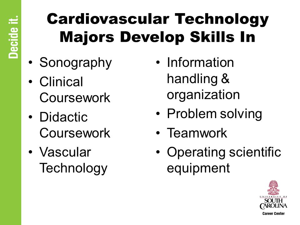 Cardiovascular Technology Majors Develop Skills In Sonography Clinical Coursework Didactic Coursework Vascular Technology Information handling & organization Problem solving Teamwork Operating scientific equipment