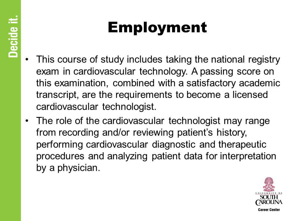 Employment This course of study includes taking the national registry exam in cardiovascular technology.