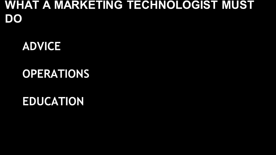 WHAT A MARKETING TECHNOLOGIST MUST DO ADVICE OPERATIONS EDUCATION
