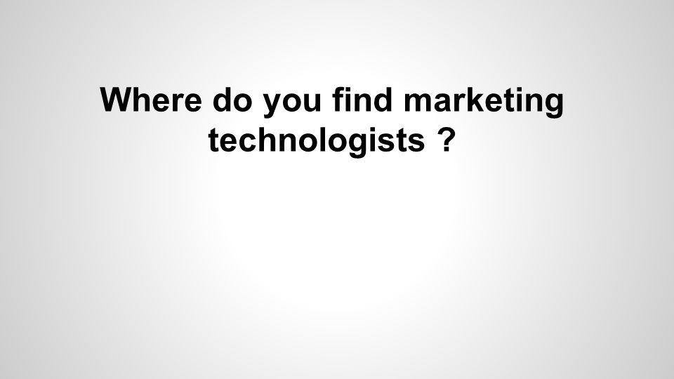 Where do you find marketing technologists ?