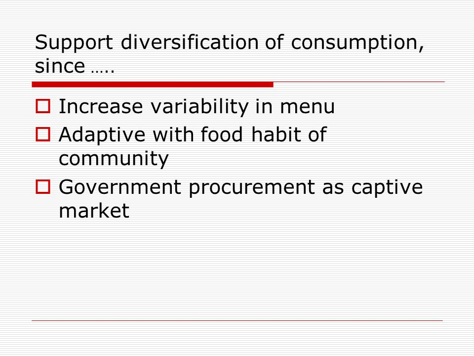 Support diversification of consumption, since …..