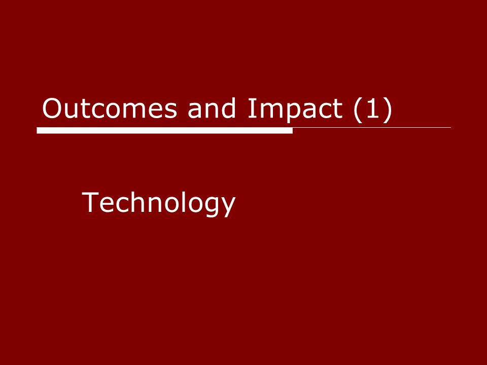 Outcomes and Impact (1) Technology