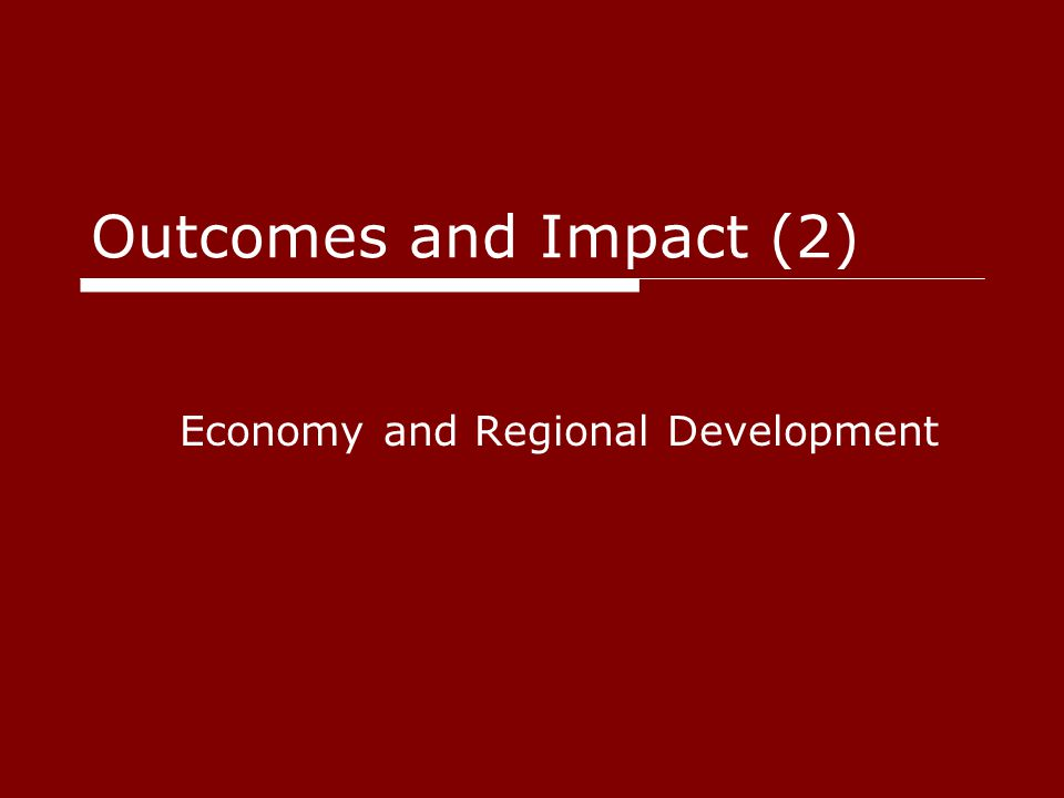 Outcomes and Impact (2) Economy and Regional Development