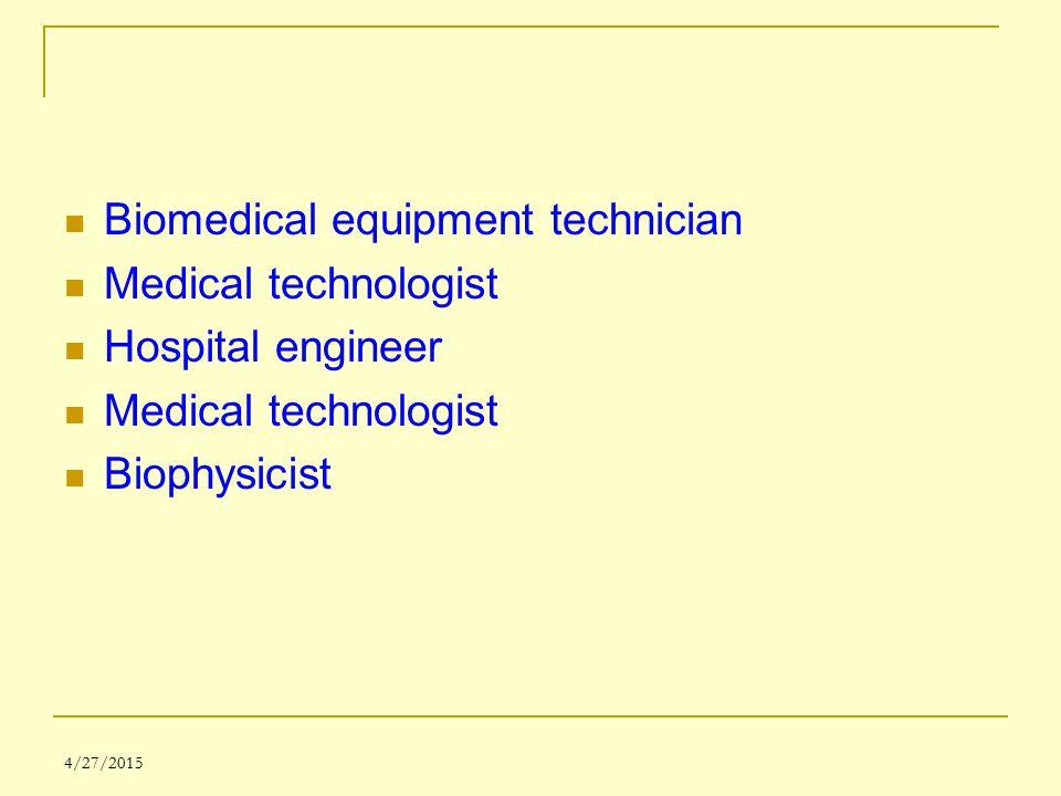 4/27/2015 Biomedical equipment technician Medical technologist Hospital engineer Medical technologist Biophysicist
