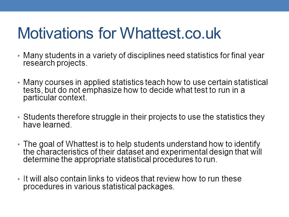 Motivations for Whattest.co.uk Many students in a variety of disciplines need statistics for final year research projects.