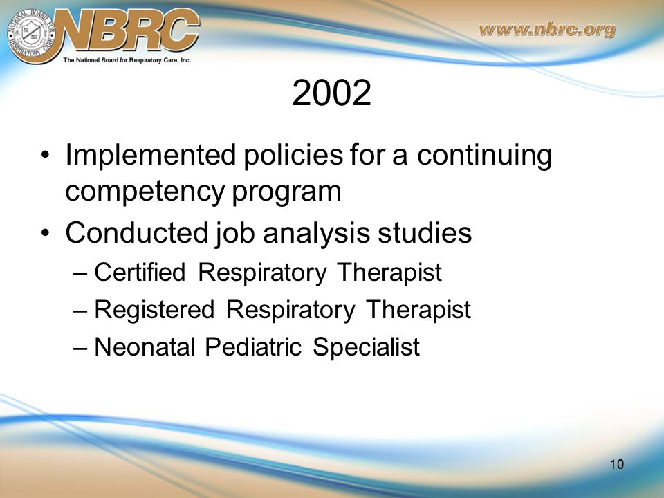 2002 Implemented policies for a continuing competency program Conducted job analysis studies –Certified Respiratory Therapist –Registered Respiratory
