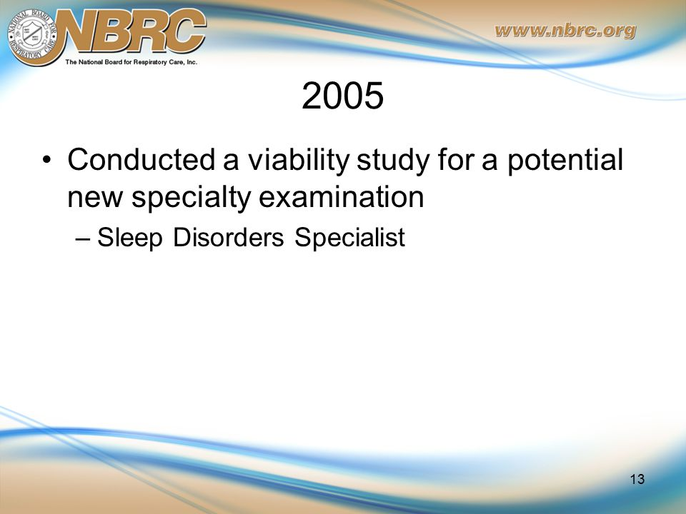 2005 Conducted a viability study for a potential new specialty examination –Sleep Disorders Specialist 13