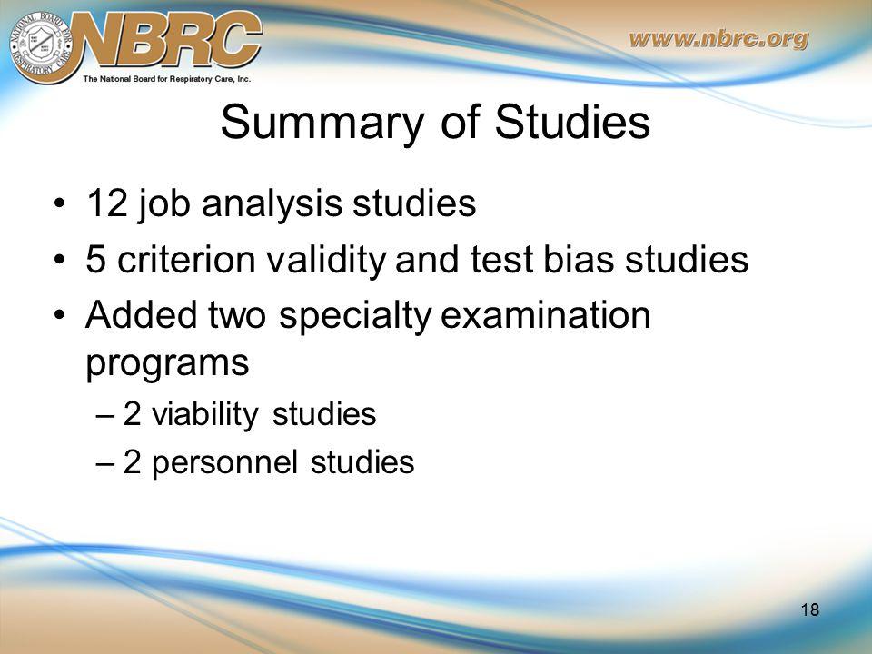 Summary of Studies 12 job analysis studies 5 criterion validity and test bias studies Added two specialty examination programs –2 viability studies –2