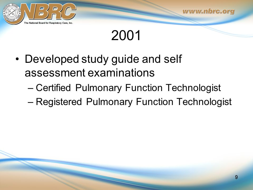 2001 Developed study guide and self assessment examinations –Certified Pulmonary Function Technologist –Registered Pulmonary Function Technologist 9