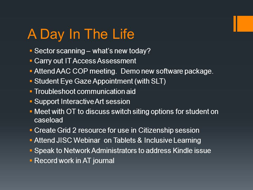 A Day In The Life  Sector scanning – what's new today?  Carry out IT Access Assessment  Attend AAC COP meeting. Demo new software package.  Studen