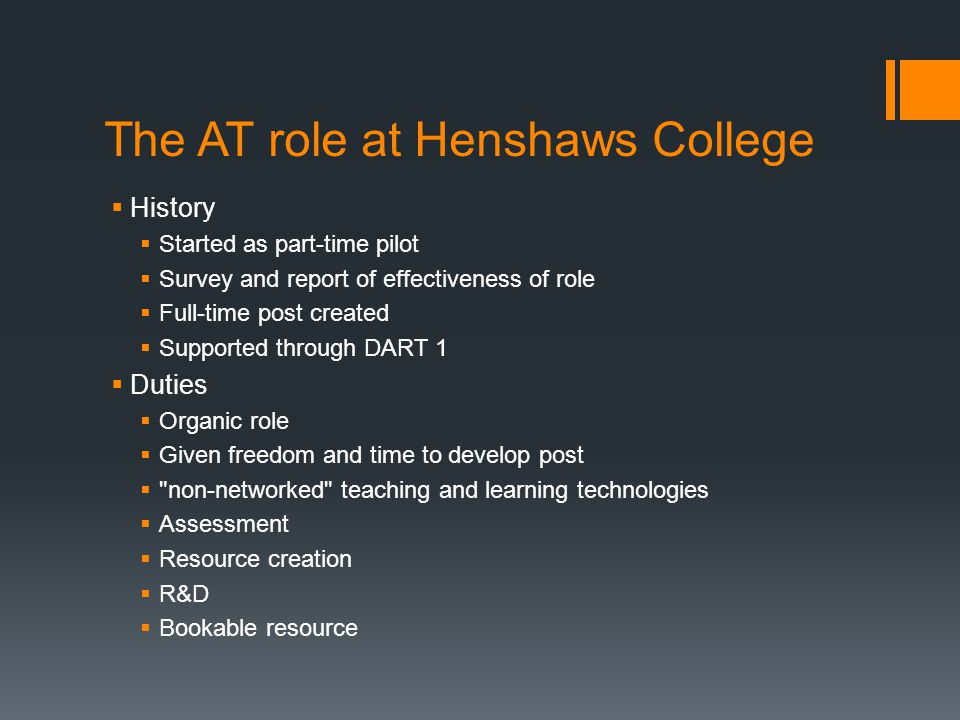 The AT role at Henshaws College  History  Started as part-time pilot  Survey and report of effectiveness of role  Full-time post created  Support