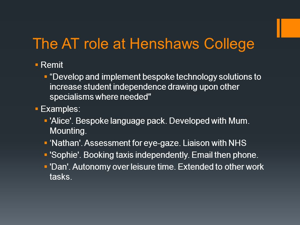 """The AT role at Henshaws College  Remit  """"Develop and implement bespoke technology solutions to increase student independence drawing upon other spec"""