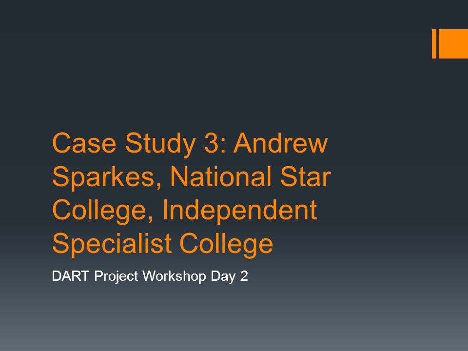 Case Study 3: Andrew Sparkes, National Star College, Independent Specialist College DART Project Workshop Day 2