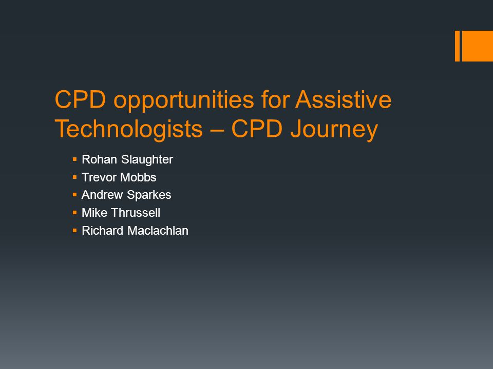 CPD opportunities for Assistive Technologists – CPD Journey  Rohan Slaughter  Trevor Mobbs  Andrew Sparkes  Mike Thrussell  Richard Maclachlan