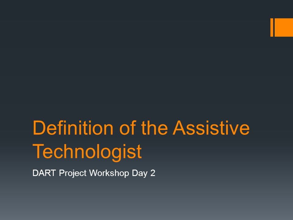 Definition of the Assistive Technologist DART Project Workshop Day 2