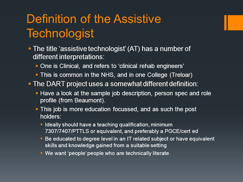 Definition of the Assistive Technologist  The title 'assistive technologist' (AT) has a number of different interpretations:  One is Clinical, and r