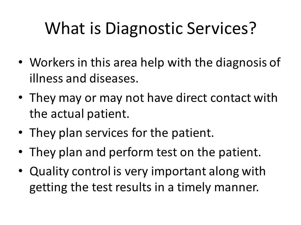 What is Diagnostic Services. Workers in this area help with the diagnosis of illness and diseases.