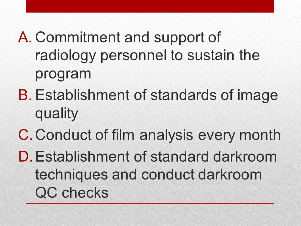 A.Commitment and support of radiology personnel to sustain the program B.Establishment of standards of image quality C.Conduct of film analysis every