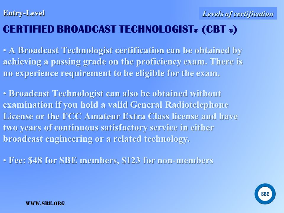 Certified Radio Operator (CRO) Certified Television Operator (CTO) Targeted for the entry-level, non-technical Master Control and Board Operator. Hand