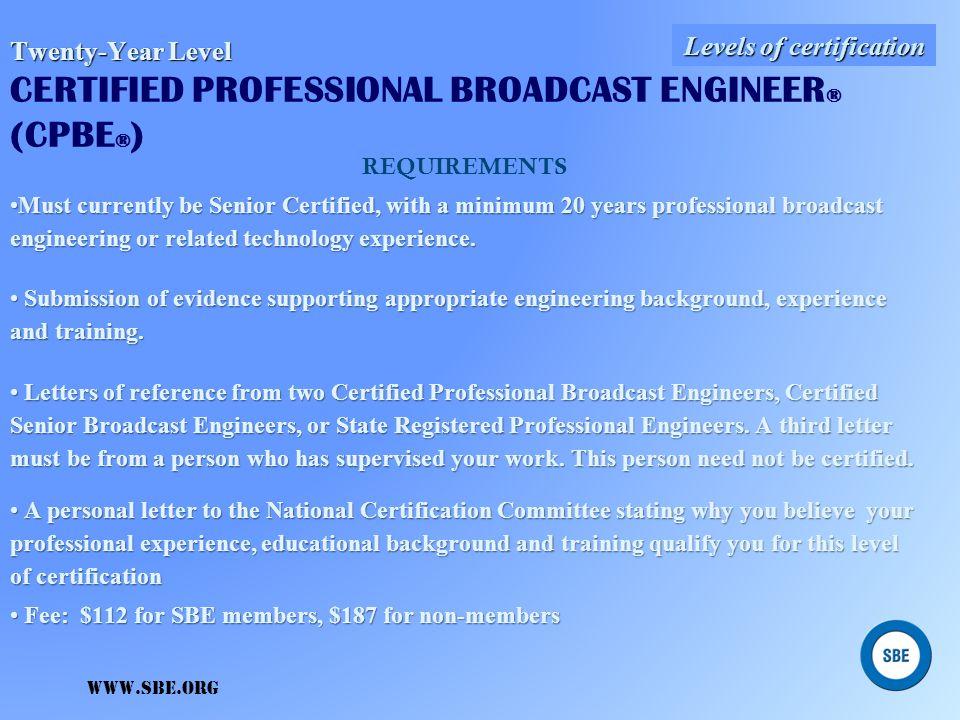 Ten-Year Level Ten-Year Level CERTIFIED SENIOR RADIO ENGINEER (CSRE ® ) CERTIFIED SENIOR TELEVISION ENGINEER (CSTE ® ) A Senior Broadcast Engineer req