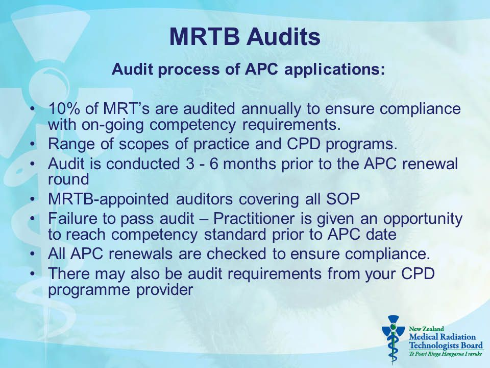 MRTB Audits Audit process of APC applications: 10% of MRT's are audited annually to ensure compliance with on-going competency requirements. Range of