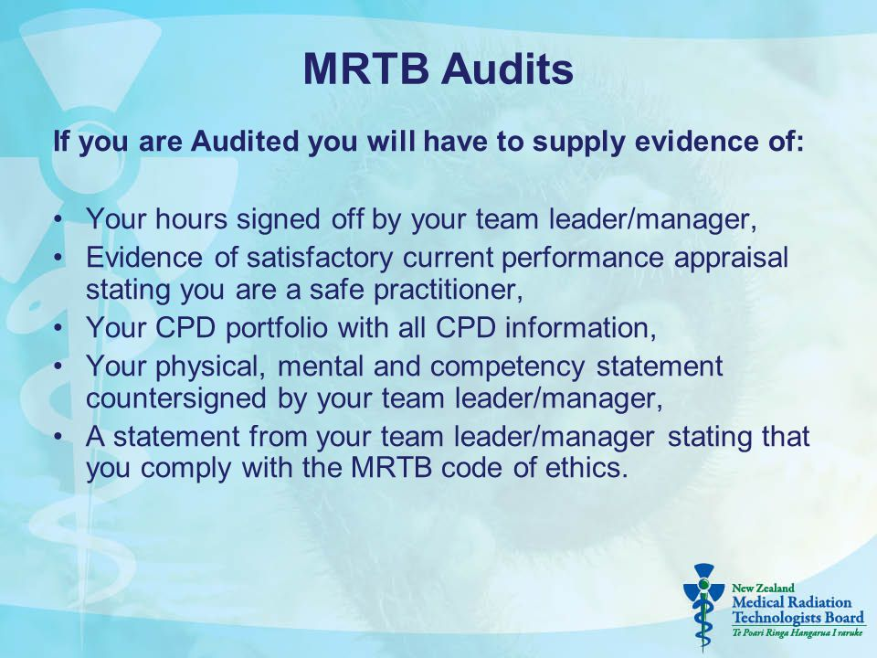 MRTB Audits If you are Audited you will have to supply evidence of: Your hours signed off by your team leader/manager, Evidence of satisfactory curren