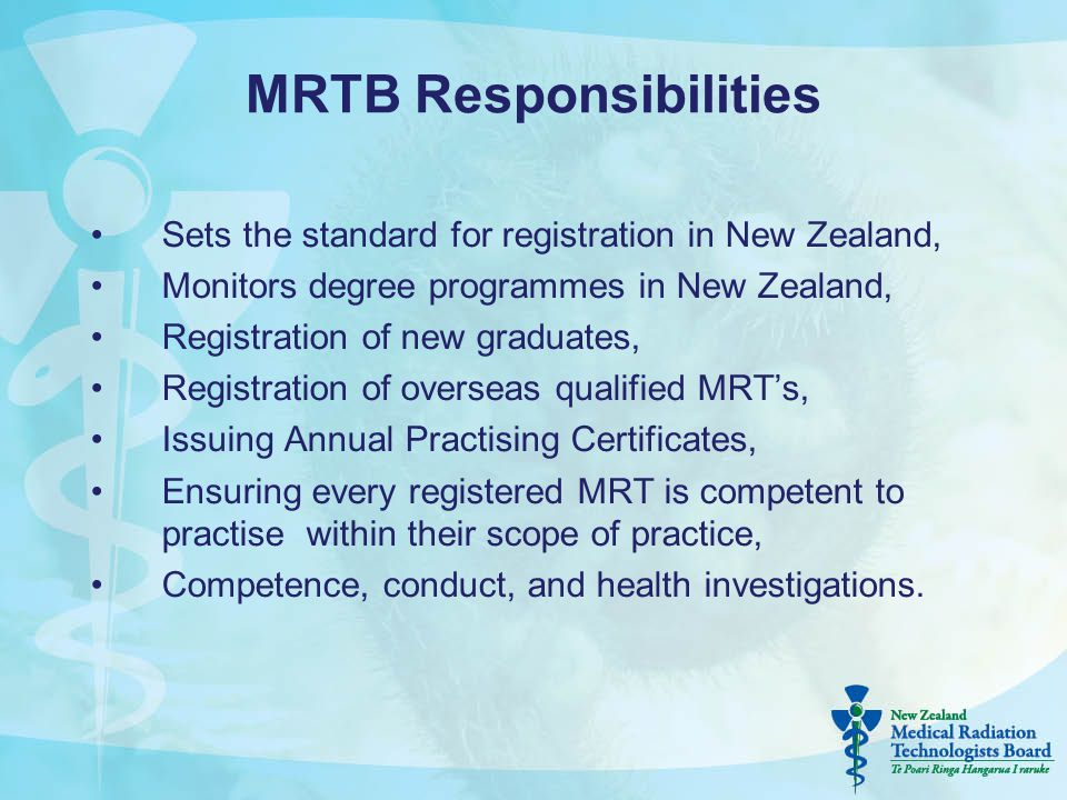 MRTB Responsibilities Sets the standard for registration in New Zealand, Monitors degree programmes in New Zealand, Registration of new graduates, Reg