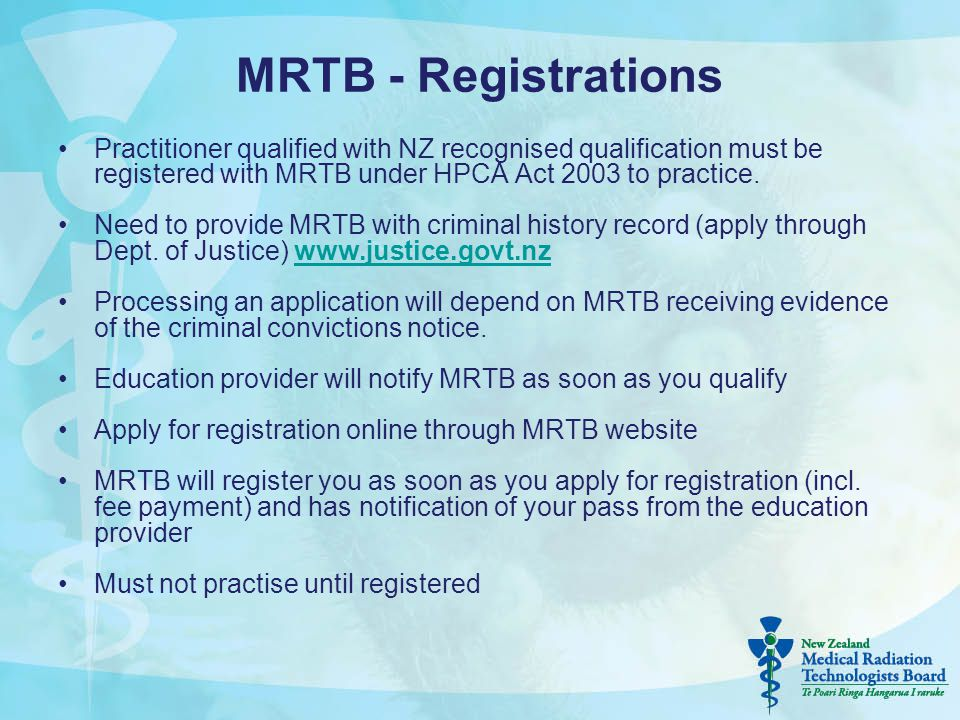 MRTB - Registrations Practitioner qualified with NZ recognised qualification must be registered with MRTB under HPCA Act 2003 to practice. Need to pro