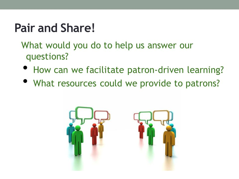 Pair and Share. What would you do to help us answer our questions.