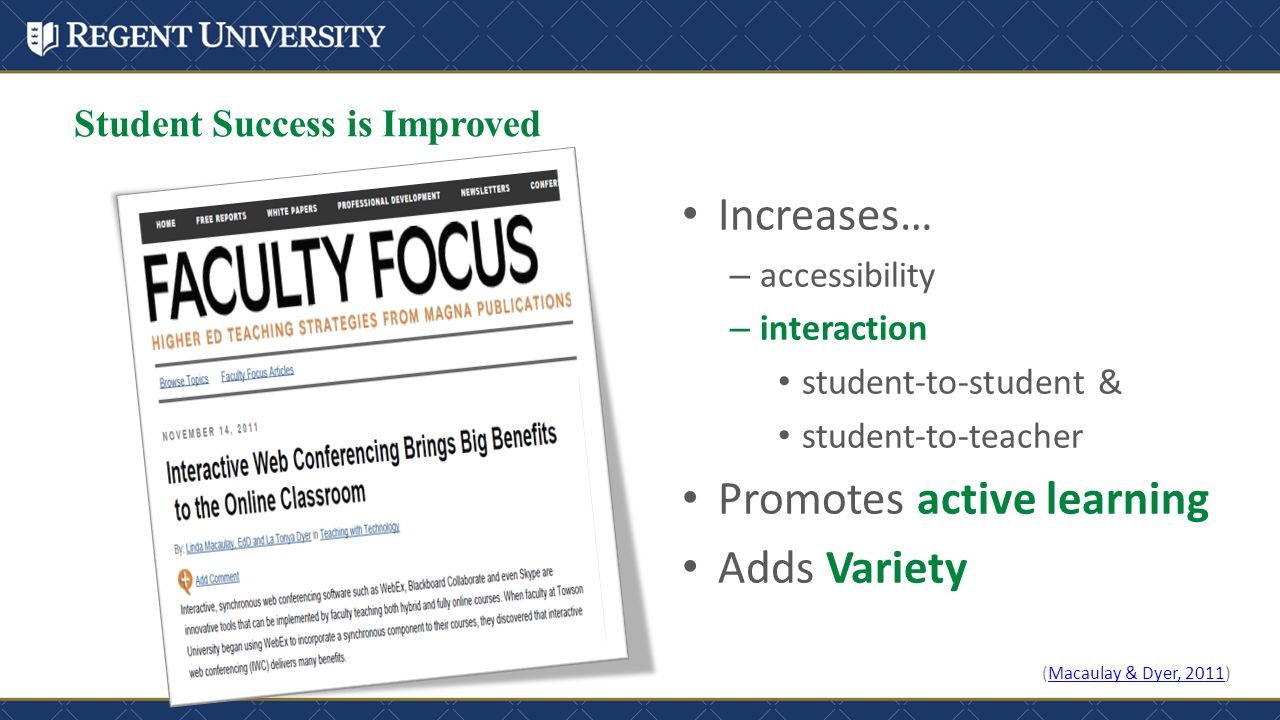 Student Success is Improved Increases… – accessibility – interaction student-to-student & student-to-teacher Promotes active learning Adds Variety (Macaulay & Dyer, 2011)Macaulay & Dyer, 2011