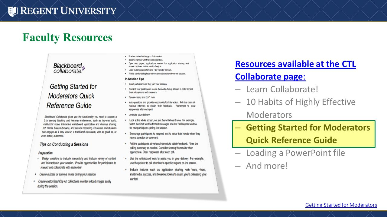 Faculty Resources Resources available at the CTL Collaborate page: – Learn Collaborate! – 10 Habits of Highly Effective Moderators – Getting Started f