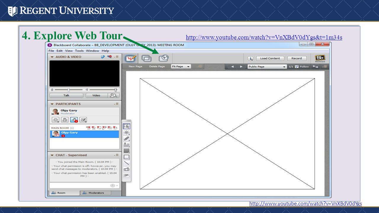 4. Explore Web Tour http://www.youtube.com/watch?v=VnXBdV0dYgs&t=1m34s http://www.youtube.com/watch?v=VnXBdV0dYgs&t=1m34s 4. Explore Web Tour http://w