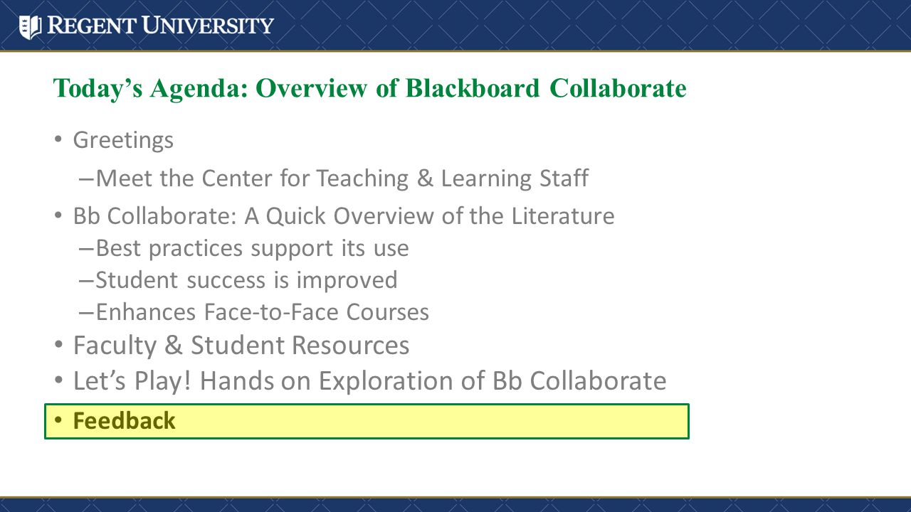 Greetings – Meet the Center for Teaching & Learning Staff Bb Collaborate: A Quick Overview of the Literature – Best practices support its use – Studen