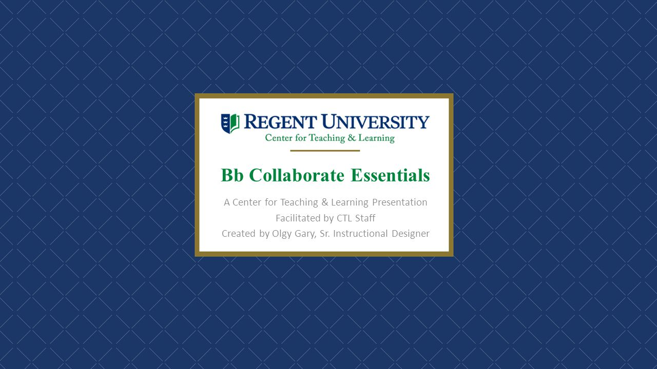 Bb Collaborate Essentials A Center for Teaching & Learning Presentation Facilitated by CTL Staff Created by Olgy Gary, Sr. Instructional Designer