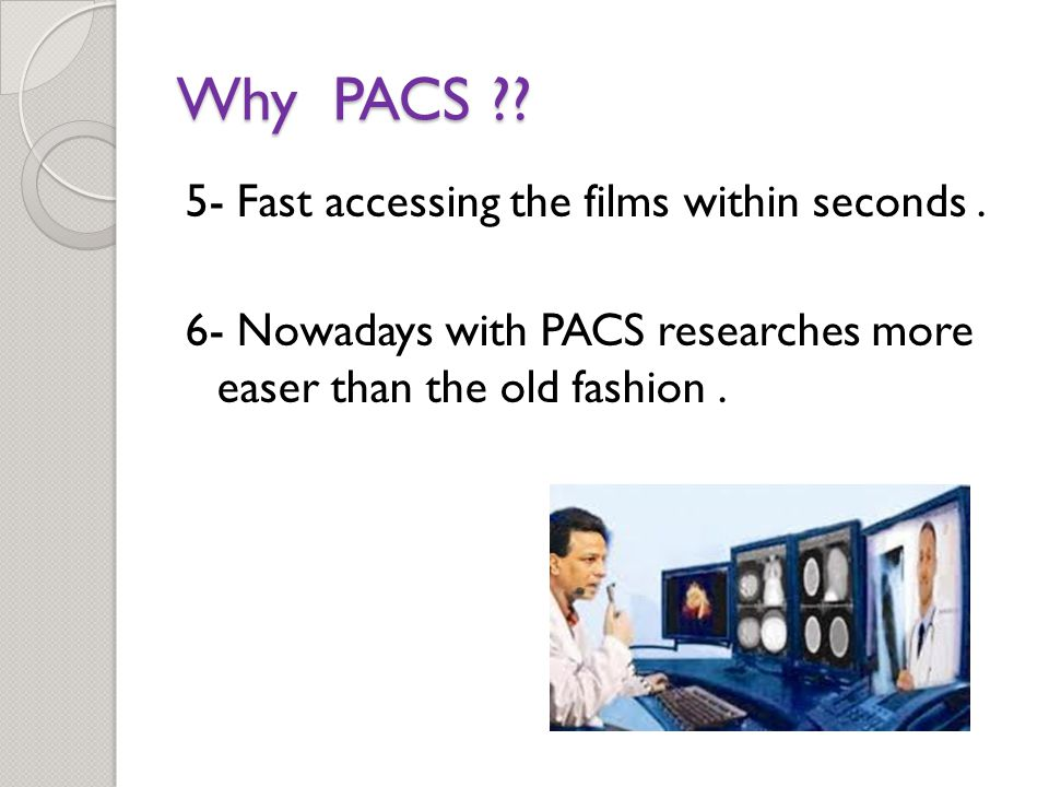 Why PACS . 5- Fast accessing the films within seconds.