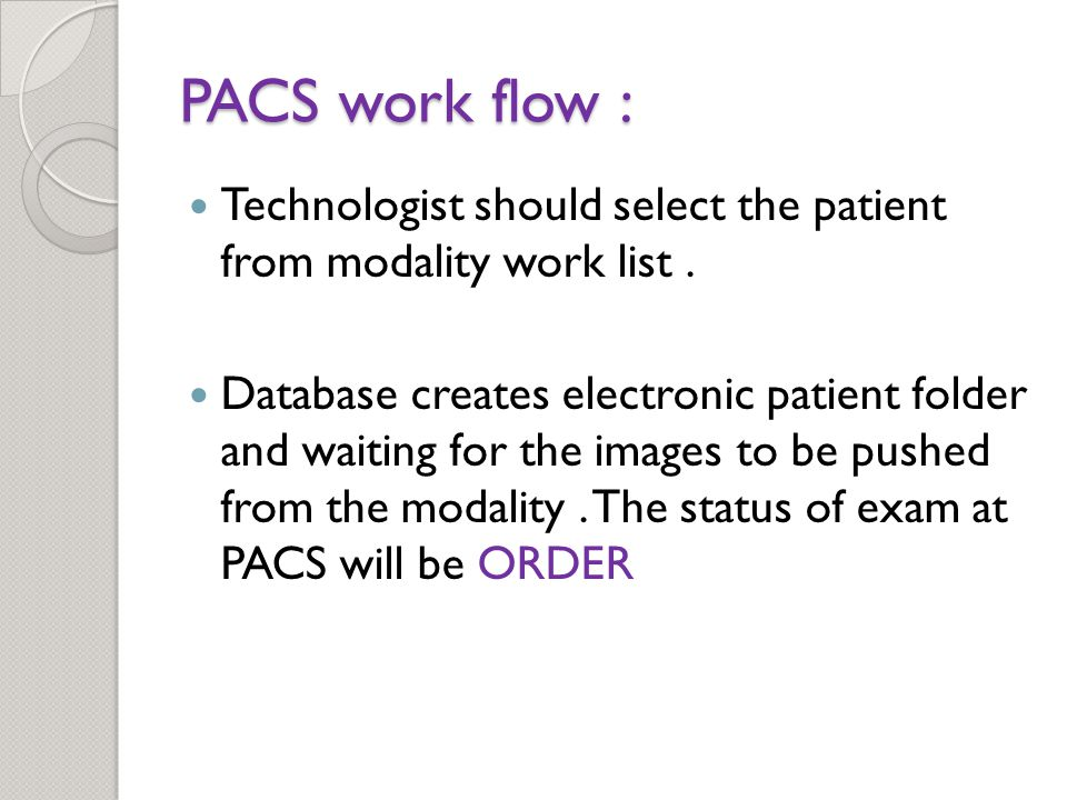 PACS work flow : Technologist should select the patient from modality work list.